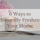 6 Ways to Naturally Freshen Your Home