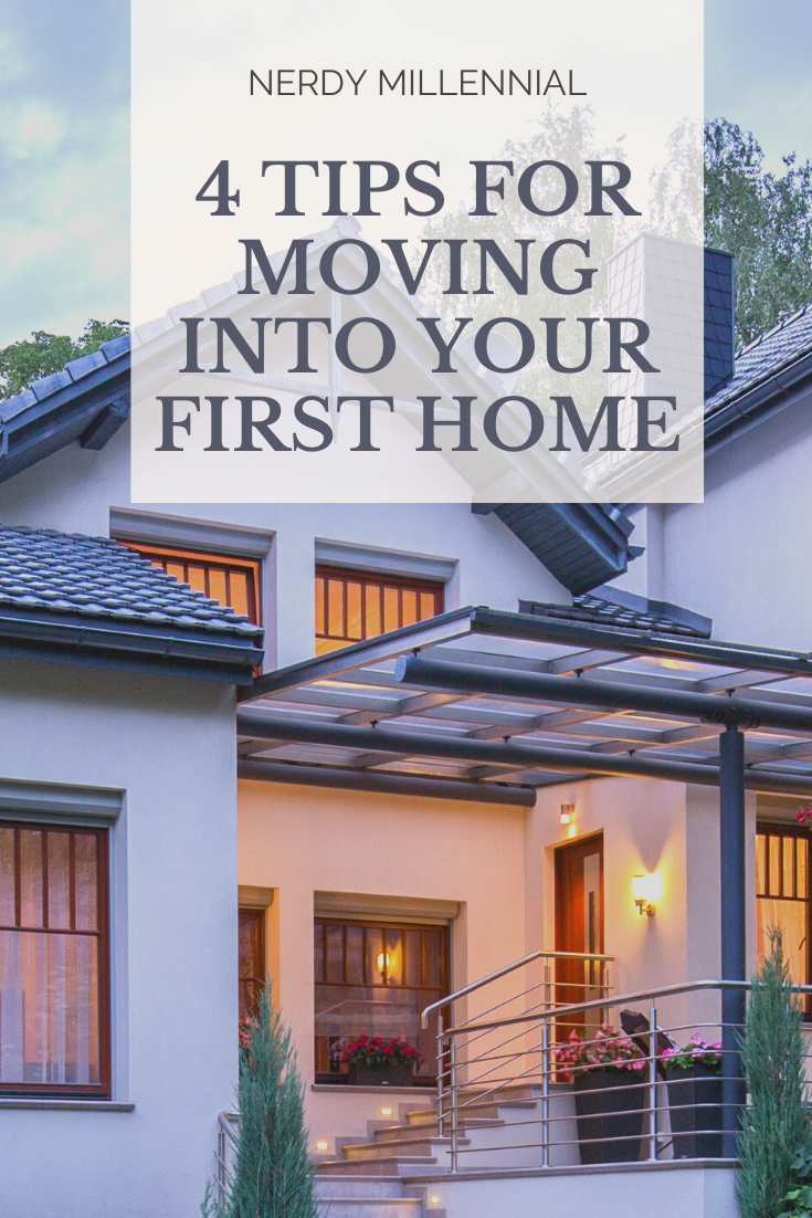 4 TIPS FOR MOVING INTO YOUR FIRST HOME