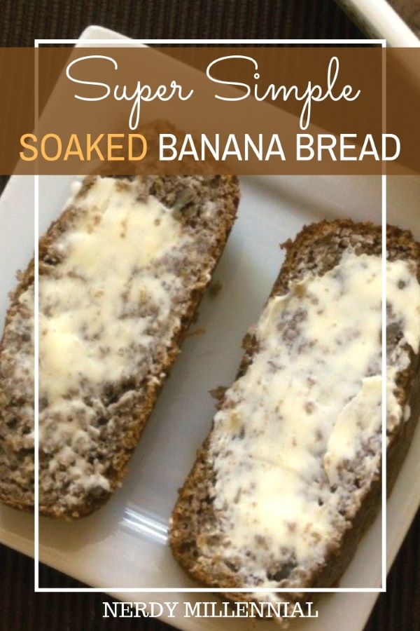 Super Simple Soaked Banana Bread