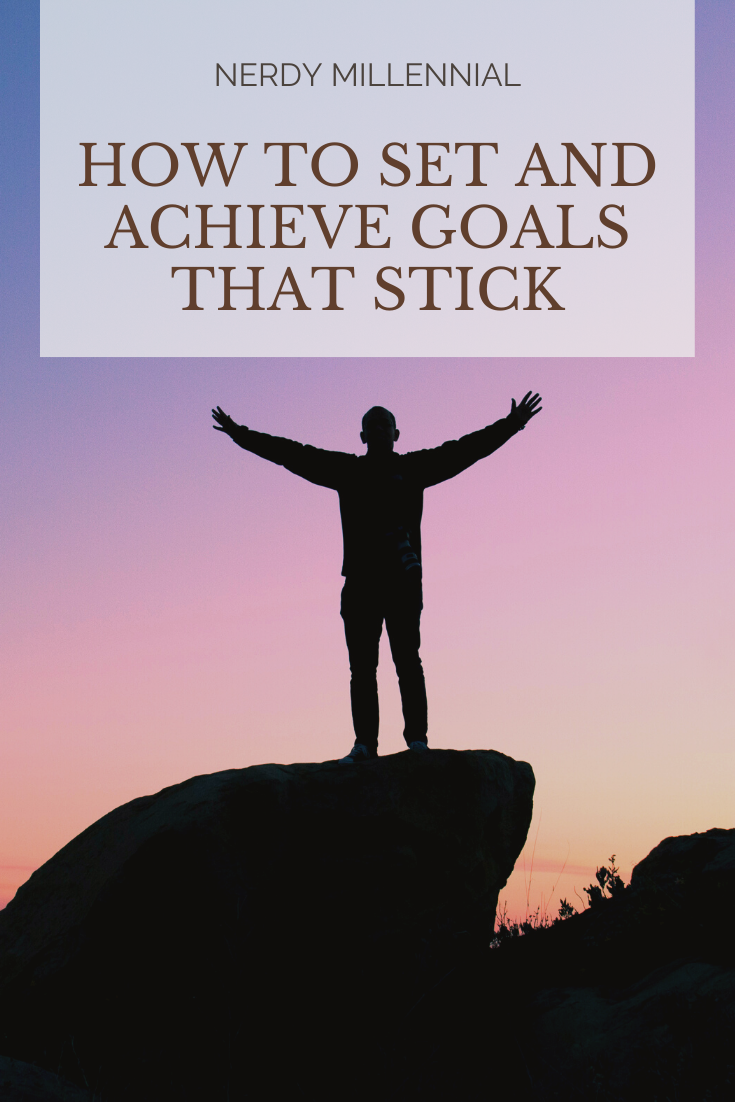 HOW TO SET AND ACHIEVE GOALS THAT STICK