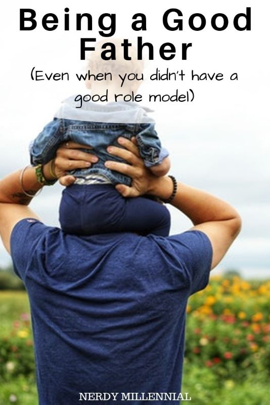 Being a Good Father Even When You Didn't Have a Good Role Model
