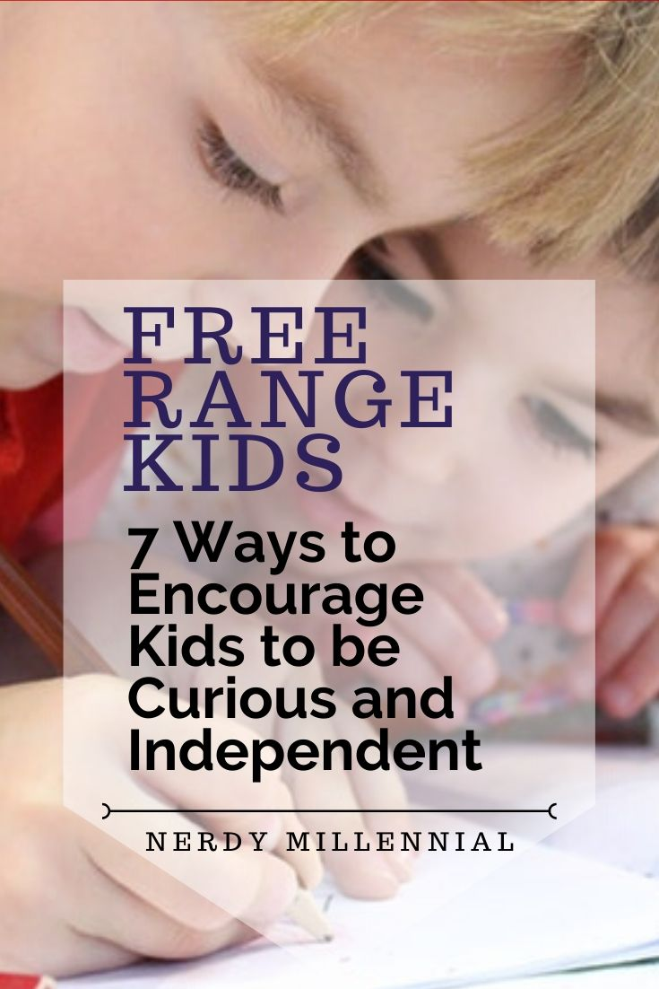 Free-Range Kids: 7 Ways to Encourage School-Aged Kids to be Curious and Independent