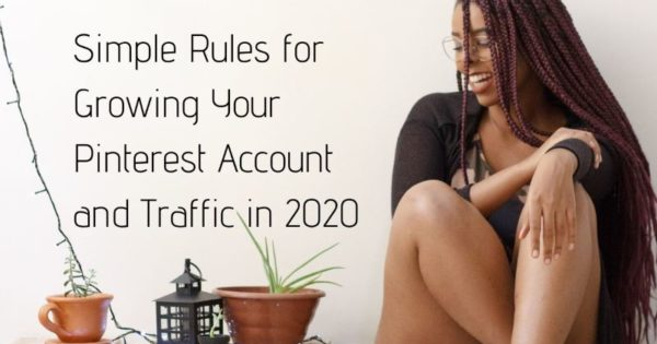 Simple Rules for Growing Your Pinterest Account and Traffic in 2020