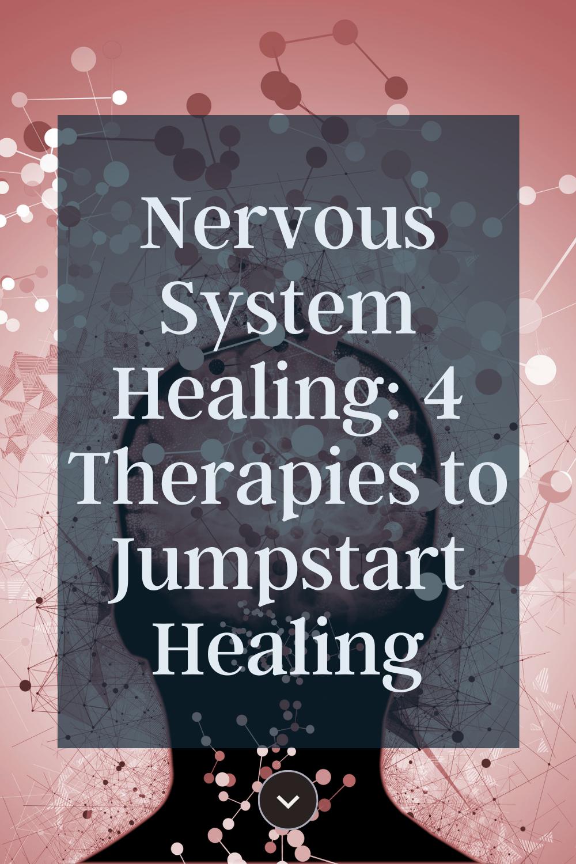 Nervous System Healing: 4 Therapies to Jumpstart Healing